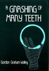 A Gnashing of Many Teeth - Gordon Graham Walley